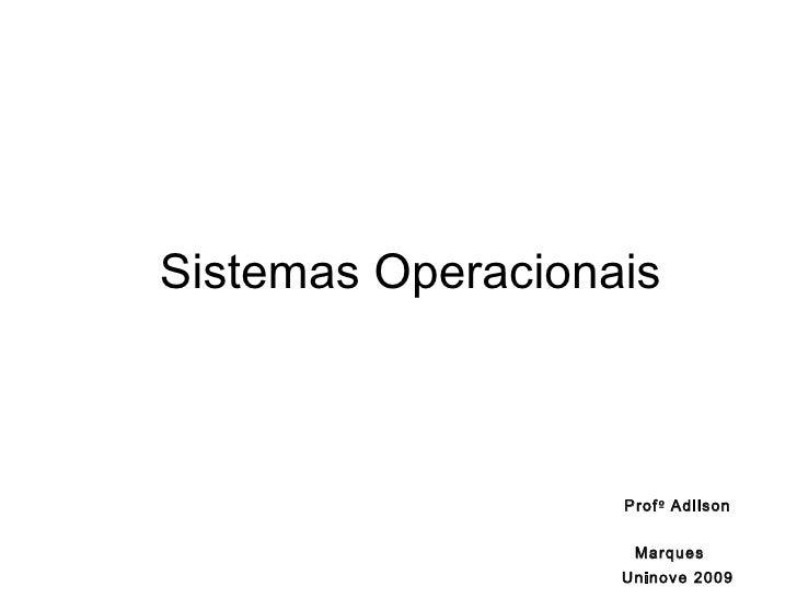 Prof º  Adilson Marques   Uninove 2009 Sistemas Operacionais