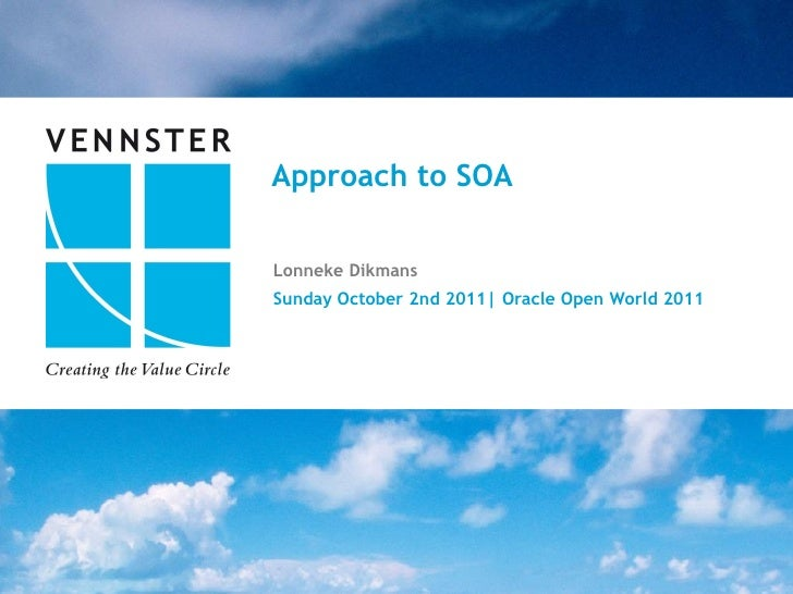 Approach to SOALonneke DikmansSunday October 2nd 2011| Oracle Open World 2011                                          11|...