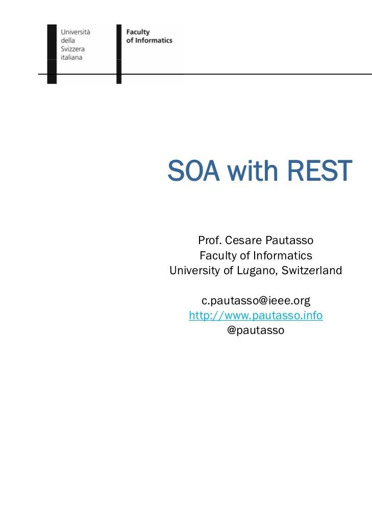 SOA with REST     Prof. Cesare Pautasso     Faculty of InformaticsUniversity of Lugano, Switzerland              Lugano   ...