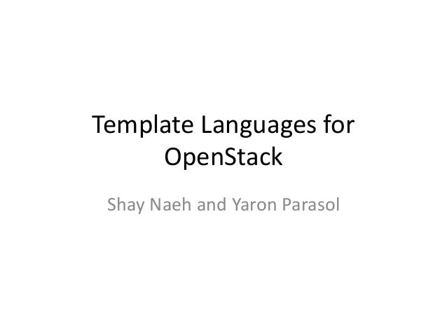 Template Languages for OpenStack Shay Naeh and Yaron Parasol