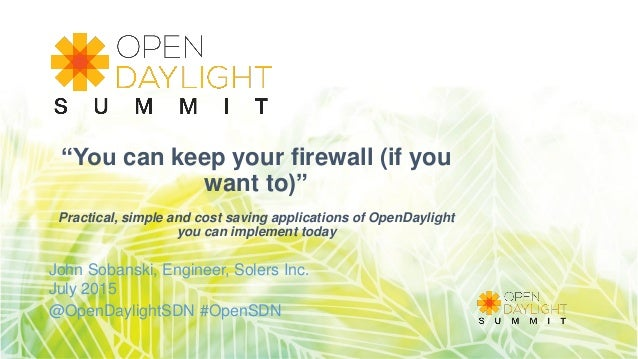 """You can keep your firewall (if you want to)"" Practical, simple and cost saving applications of OpenDaylight you can imple..."