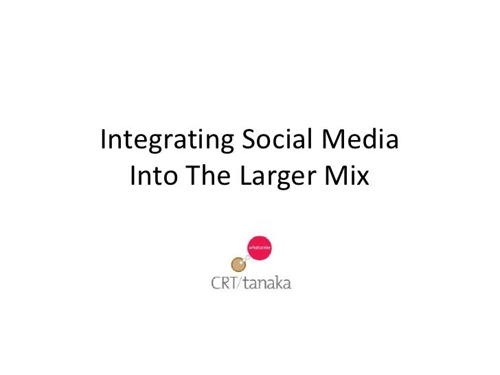 Integrating Social Media    Into The Larger Mix