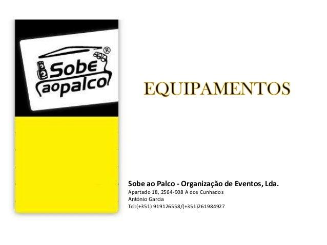 Sobe ao Palco - Organização de Eventos, Lda. Apartado 18, 2564-908 A dos Cunhados António Garcia Tel:(+351) 919126558/(+35...