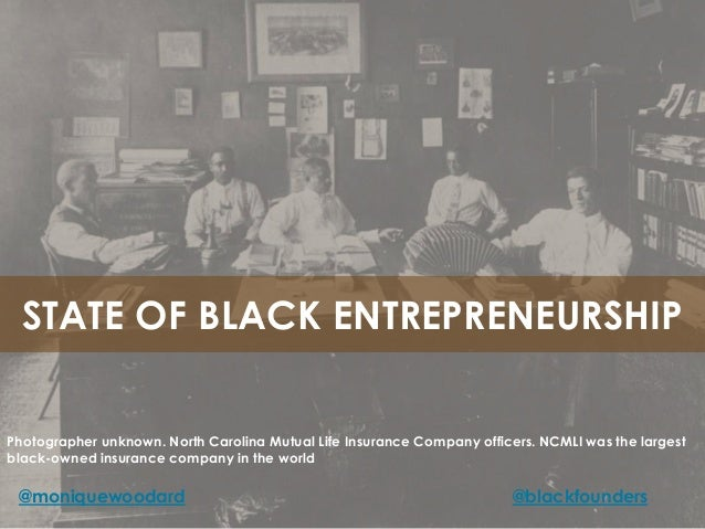 STATE OF BLACK ENTREPRENEURSHIP Photographer unknown. North Carolina Mutual Life Insurance Company officers. NCMLI was the...