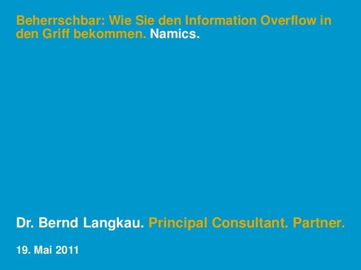 Beherrschbar: Wie Sie den Information Overflow in den Griff bekommen. Namics.<br />Dr. Bernd Langkau. Principal Consultant...