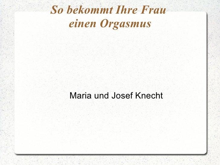 So bekommt Ihre Frau  einen Orgasmus Maria und Josef Knecht