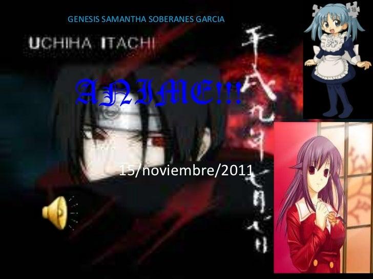 GENESIS SAMANTHA SOBERANES GARCIA ANIME!!!          15/noviembre/2011