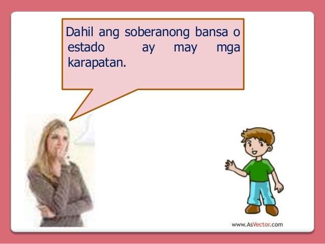 Dahil ang soberanong bansa o estado ay may mga karapatan.