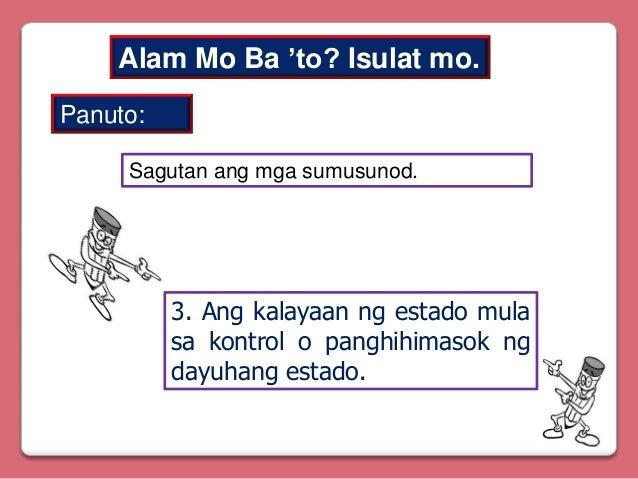 Alam Mo Ba 'to? Isulat mo. Panuto: Sagutan ang mga sumusunod.  3. Ang kalayaan ng estado mula sa kontrol o panghihimasok n...