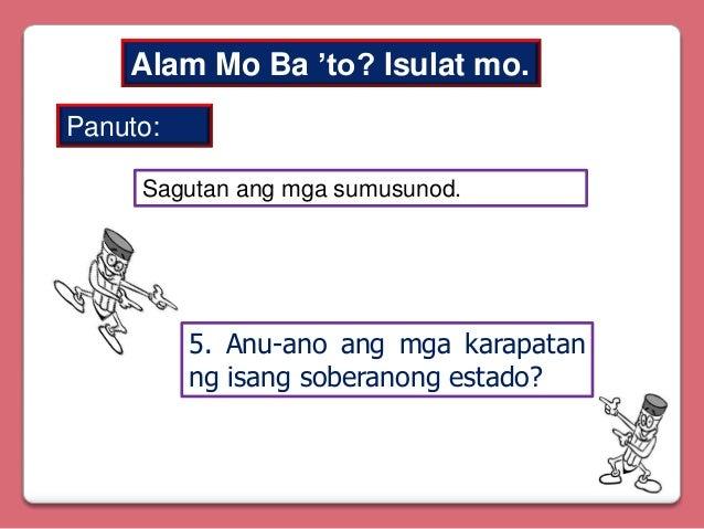 Alam Mo Ba 'to? Isulat mo. Panuto: Sagutan ang mga sumusunod.  5. Anu-ano ang mga karapatan ng isang soberanong estado?