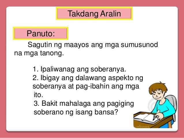 Takdang Aralin Panuto: Sagutin ng maayos ang mga sumusunod na mga tanong. 1. Ipaliwanag ang soberanya. 2. Ibigay ang dalaw...