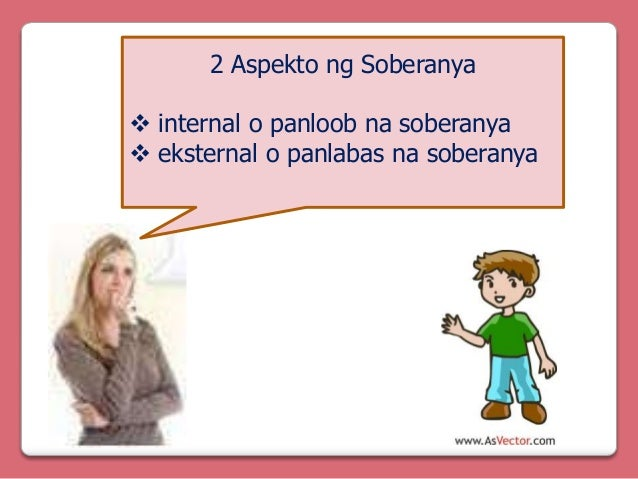 2 Aspekto ng Soberanya  internal o panloob na soberanya  eksternal o panlabas na soberanya