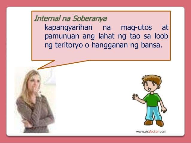 Internal na Soberanya  kapangyarihan na mag-utos at pamunuan ang lahat ng tao sa loob ng teritoryo o hangganan ng bansa.