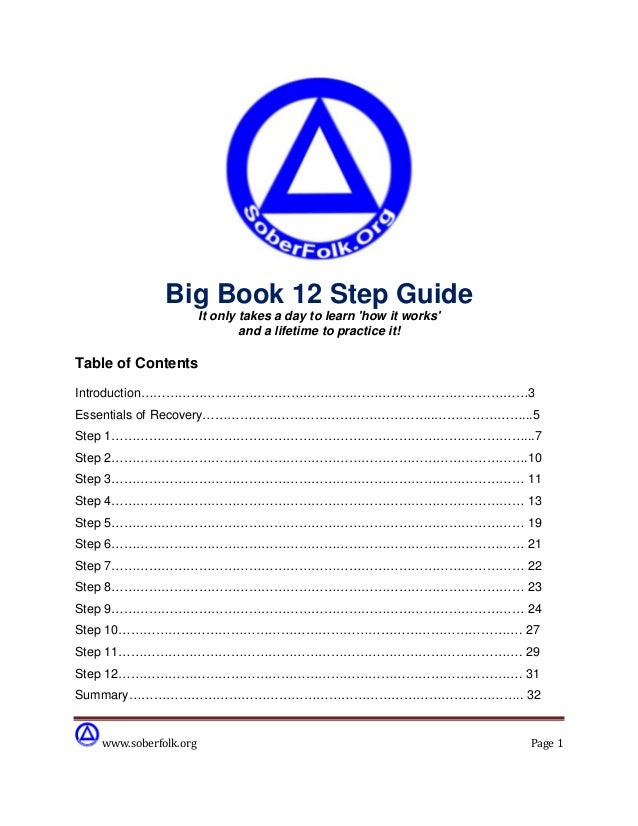 Big Book 12 Step Guide It only takes a day to learn 'how it works' and a lifetime to practice it!  Table of Contents Intro...