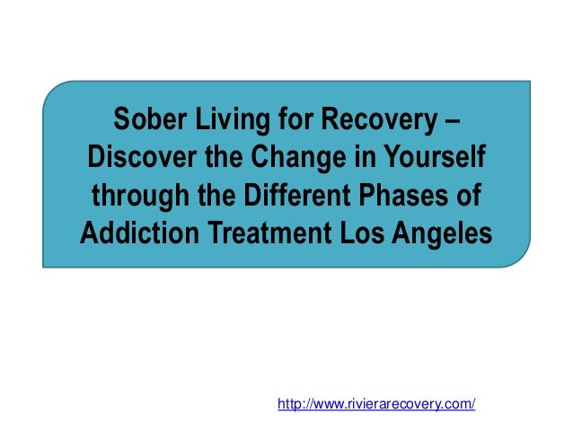 Sober Living for Recovery – Discover the Change in Yourself through the Different Phases of Addiction Treatment Los Angele...