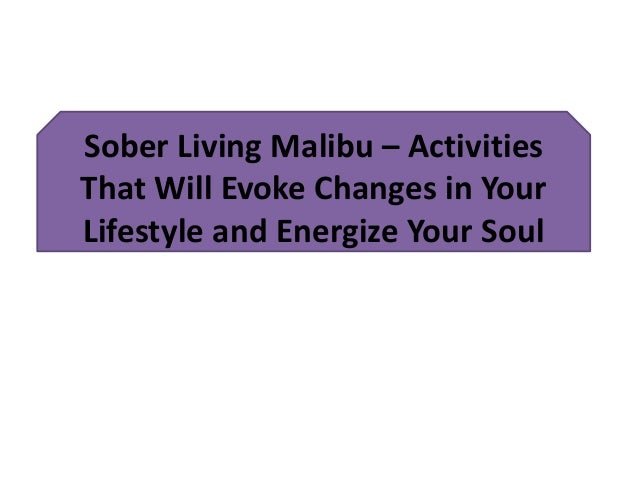 Sober Living Malibu U2013 Activities That Will Evoke Changes In Your Lifestyle  And Energize Your Soul ...
