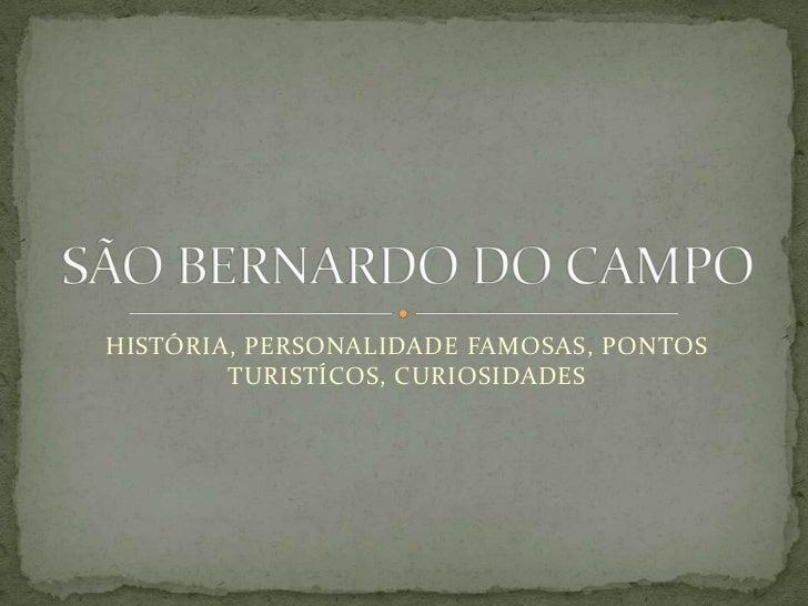HISTÓRIA, PERSONALIDADE FAMOSAS, PONTOS TURISTÍCOS, CURIOSIDADES<br />SÃO BERNARDO DO CAMPO<br />