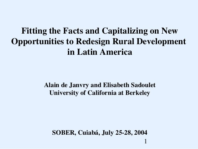 Fitting the Facts and Capitalizing on New Opportunities to Redesign Rural Development in Latin America  Alain de Janvry an...