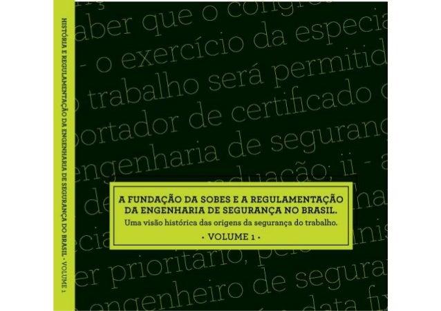 A FUNDAÇÃO DA SOBES E A REGULAMENTAÇÃODA ENGENHARIA DE SEGURANÇA NO BRASILUma visão histórica das origens da segurança do ...