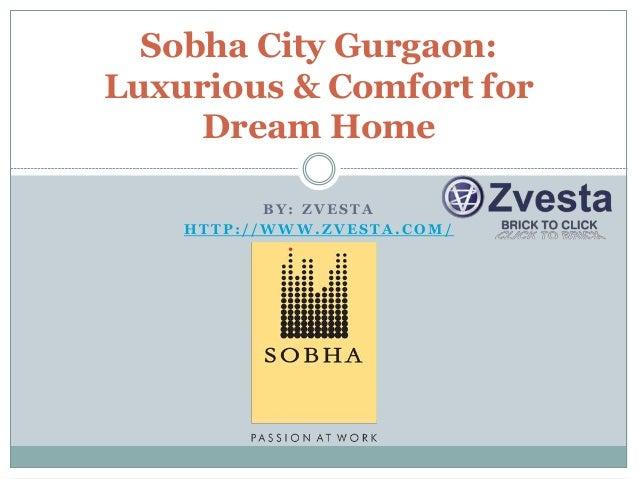 B Y : Z V E S T A H T T P : / / W W W . Z V E S T A . C O M / Sobha City Gurgaon: Luxurious & Comfort for Dream Home