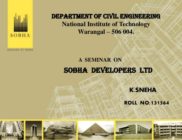 1 SOBHA DEVELOPERS LTD A SEMINAR ON K.SNEHA ROLL NO;131564 DEPARTMENT OF CIVIL ENGINEERING National Institute of Technolog...