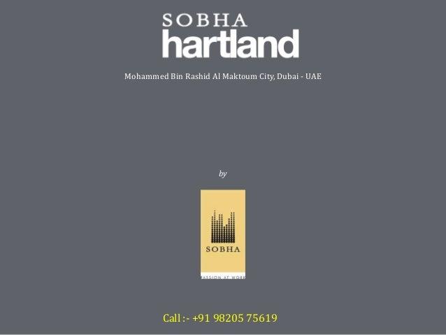 Sobha HARTLAND Mohammed Bin Rashid Al Maktoum City, Dubai - UAE by Sobha Developers Call :- +91 98205 75619