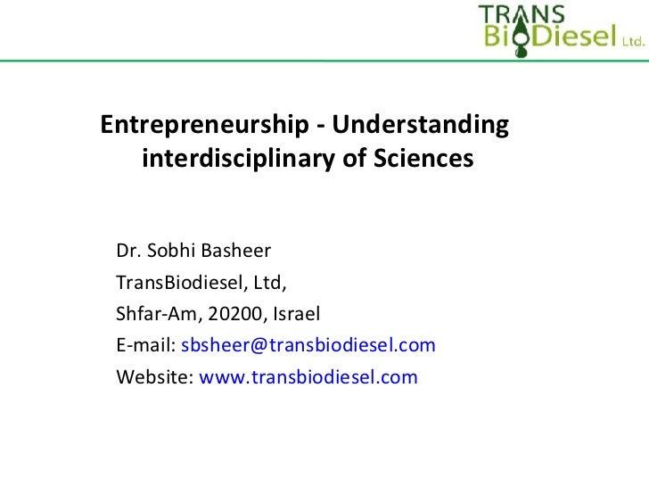 Entrepreneurship - Understanding  interdisciplinary of Sciences Dr. Sobhi Basheer TransBiodiesel, Ltd, Shfar-Am, 20200, Is...