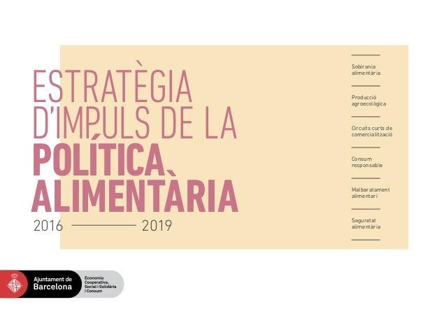 Estratègia d'impuls de la POLÍTICA ALIMENTÀRIA Sobirania alimentària Producció agroecològica Circuits curts de comercialit...