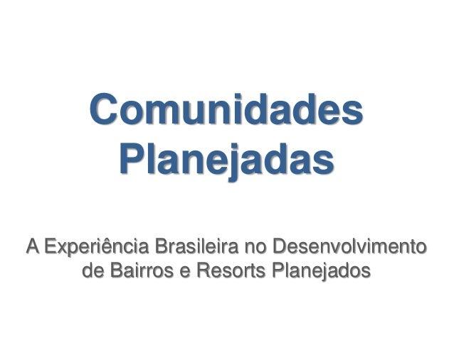 Comunidades       PlanejadasA Experiência Brasileira no Desenvolvimento     de Bairros e Resorts Planejados