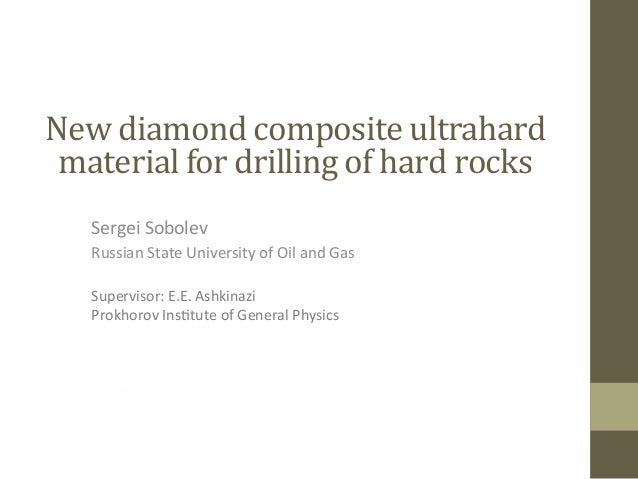 New$diamond$composite$ultrahard$ material$for$drilling$of$hard$rocks$ Sergei&Sobolev& Russian&State&University&of&Oil&and&...