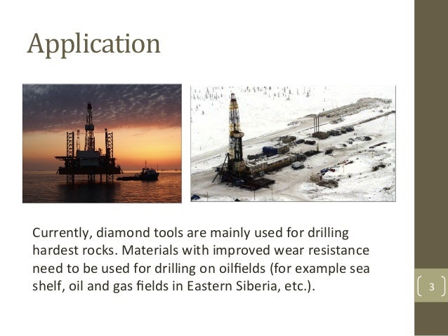 Application$ Currently,&diamond&tools&are&mainly&used&for&drilling& hardest&rocks.&Materials&with&improved&wear&resistance...