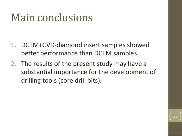 Main$conclusions$ 1. DCTM+CVDFdiamond&insert&samples&showed& beSer&performance&than&DCTM&samples.& 2. The&results&of&the...