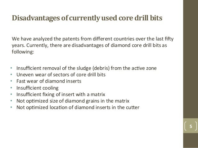 Disadvantages+of+currently+used+core+drill+bits++ 5% • Insufficient&removal&of&the&sludge&(debris)&from&the&acAve&zone& • ...