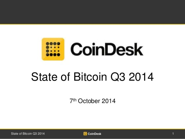 State of Bitcoin Q3 2014  7th October 2014  State of Bitcoin Q3 2014 1