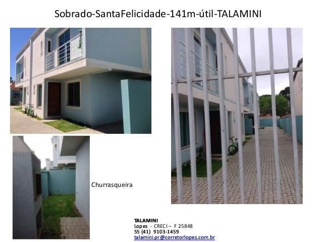 Sobrado-SantaFelicidade-141m-útil-TALAMINI  TALAMINI  Lopes  - CRECI – F 25848  55 (41) 9103-1459  talamini.pr@corretorlop...