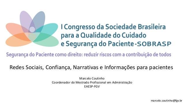 Redes Sociais, Confiança, Narrativas e Informações para pacientes Marcelo Coutinho Coordenador do Mestrado Profissional em...