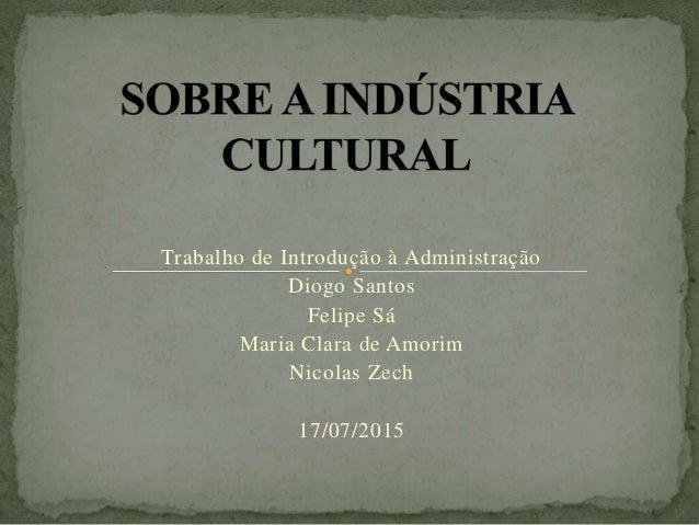 Trabalho de Introdução à Administração Diogo Santos Felipe Sá Maria Clara de Amorim Nicolas Zech 17/07/2015