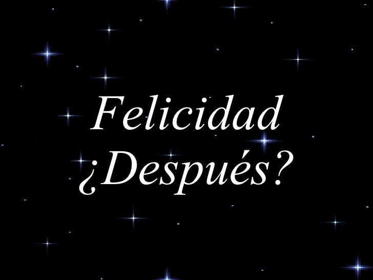 Felicidad ¿Después?