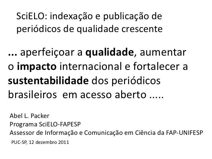 SciELO: indexação e publicação de  periódicos de qualidade crescente... aperfeiçoar a qualidade, aumentaro impacto interna...