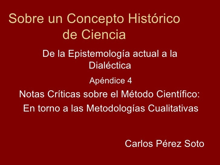 Sobre un Concepto Histórico de Ciencia De la Epistemología actual a la Dialéctica Carlos Pérez Soto Apéndice 4 Notas Críti...