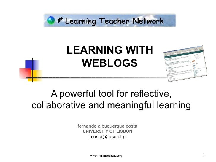 LEARNING WITH WEBLOGS A powerful tool for reflective, collaborative and meaningful learning fernando albuquerque costa UNI...