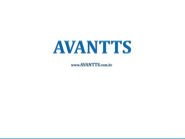AVANTTS Fundada em 2009 com o nome de Avant Tecnologias e em 2012 passando a se chamar AVANTTS. Nossos profissionais têm v...