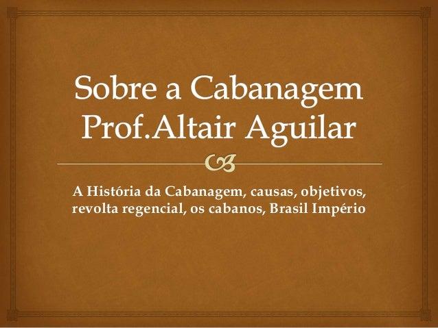 A História da Cabanagem, causas, objetivos,  revolta regencial, os cabanos, Brasil Império