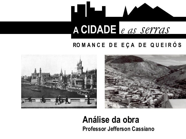 A CIDADE e as serras Análise da obra Professor Jefferson Cassiano RO M A N C E D E E Ç A D E Q U E I R Ó S