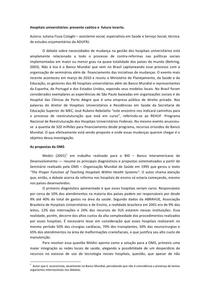 Hospitais universitários: presente caótico e futuro incerto.Autora: Juliana Fiuza Cislaghi – assistente social, especialis...