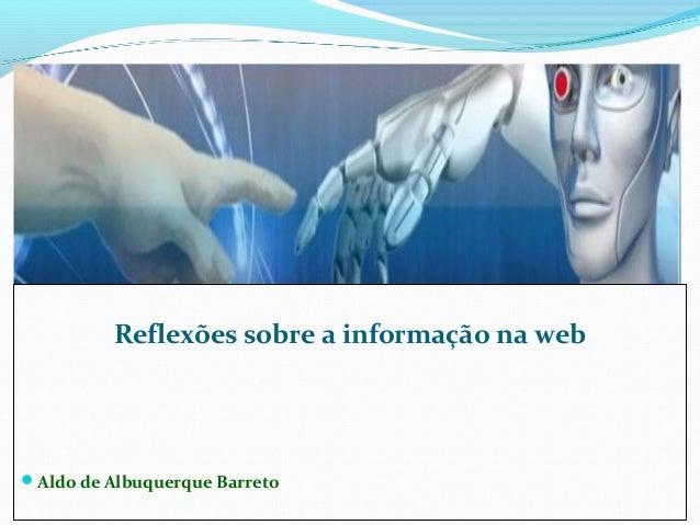 Reflexões sobre a informação na web Aldo de Albuquerque Barreto