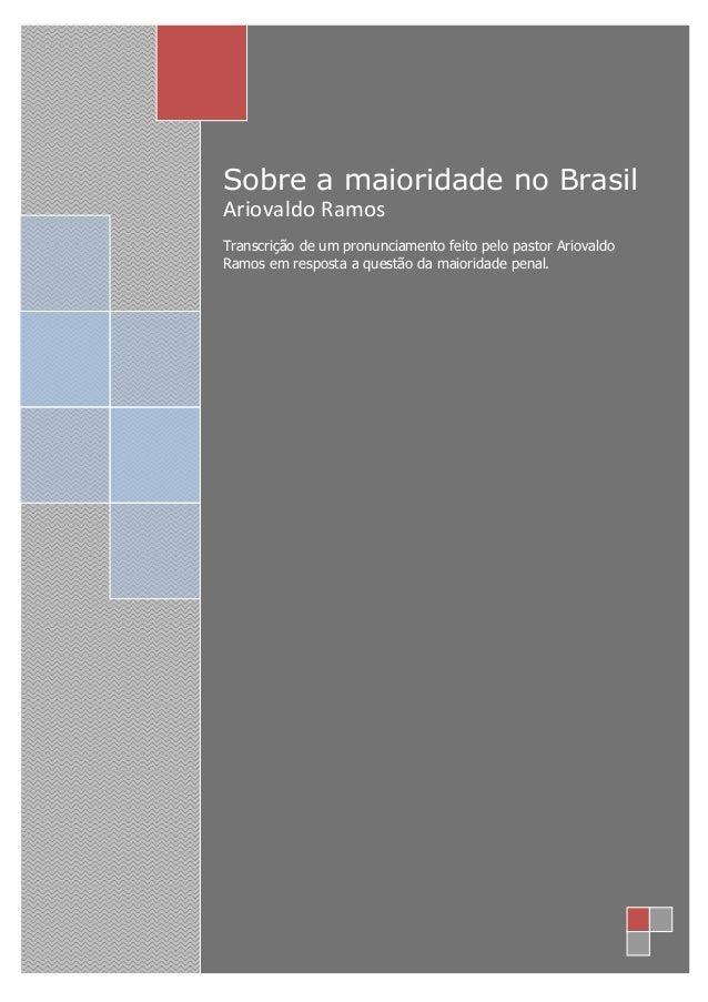 Sobre a maioridade no Brasil Ariovaldo Ramos Transcrição de um pronunciamento feito pelo pastor Ariovaldo Ramos em respost...