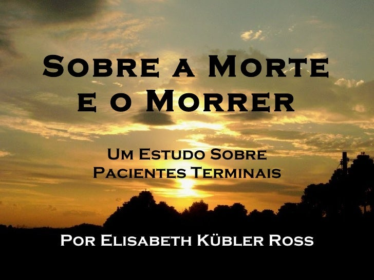 Sobre a Morte e o Morrer Um Estudo Sobre Pacientes Terminais Por Elisabeth Kübler Ross