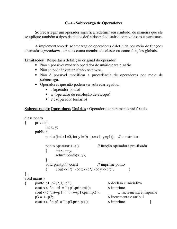 C++ - Sobrecarga de Operadores       Sobrecarregar um operador significa redefinir seu símbolo, de maneira que elese apliq...