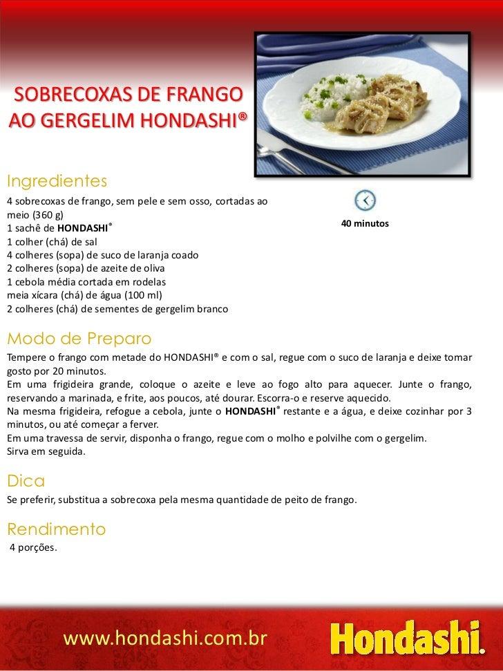 SOBRECOXAS DE FRANGOAO GERGELIM HONDASHI®Ingredientes4 sobrecoxas de frango, sem pele e sem osso, cortadas aomeio (360 g)1...
